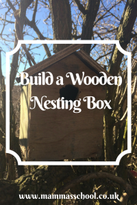 Wooden Nesting Box -How to Build a bird hows, children's woodwork, childrens carpentry, www.mammasschool.co.uk