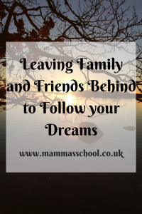 Leaving family and friends behind to follow your dreams. Moving abroad. Moving away from family and friends. www.mammasschool.co.uk