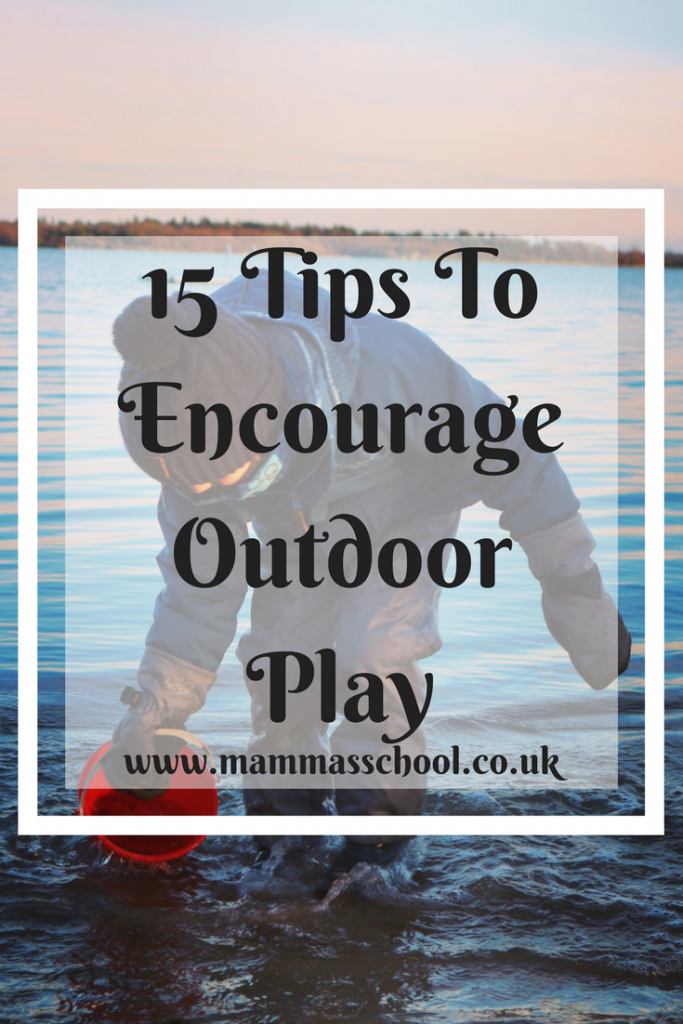 Outdoor Play, 15 tips to encourage outdoor play, nature play, children outdoors, get outside, www.mammasschool.co.uk