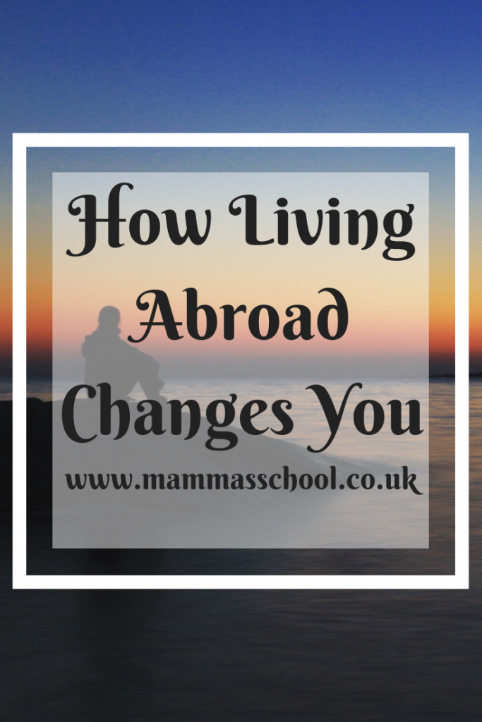 14 Ways living abroad changes you, living abroad changes you, moving abroad changes you, international move, www.mammasschool.co.uk