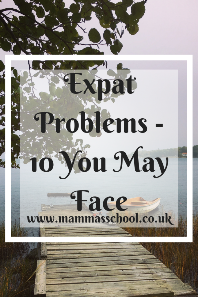 Expat Problems - 10 you may face, expat problems, living abroad problems, moving abroad problems, expat, expat life, www.mammasschool.co.uk