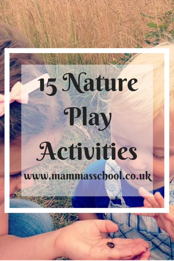 15 Nature Play Activities, nature play, outdoor play, outdoor fun, outdoor activities, www.mammasschool.co.uk