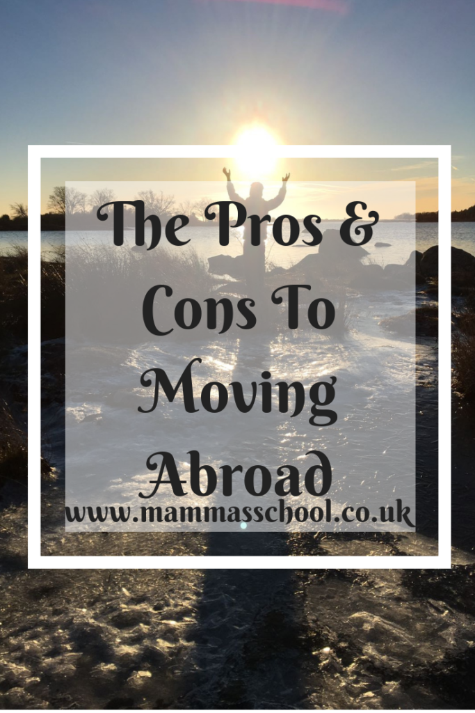The pros and cons of moving abroad, moving abroad, living abroad, expat, expat life, expatriate, travel, www.mammasschool.co.uk