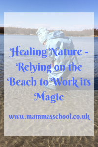 healing nature - relying on the beach to work its magic, restorative nature, nature play, outdoor play, benefits of nature www.mammasschool.co.uk