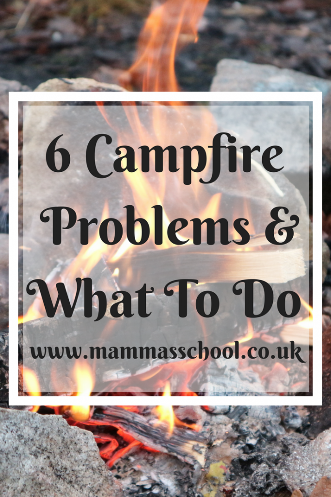 6 Campfire Problems & What To Do, Campfire problems, campfires, fire pits, bush craft, survival, www.mammasschool.co.uk