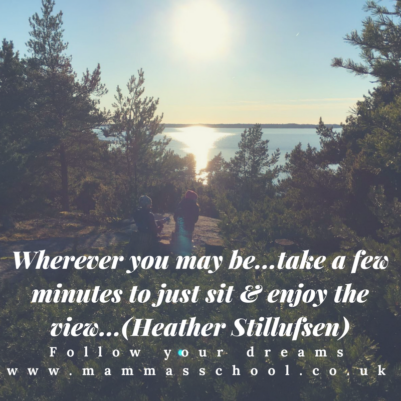 Inspiration Wednesday - Take a moment, calm, enjoy the view, quote, quotes, www.mammasschool.co.uk
