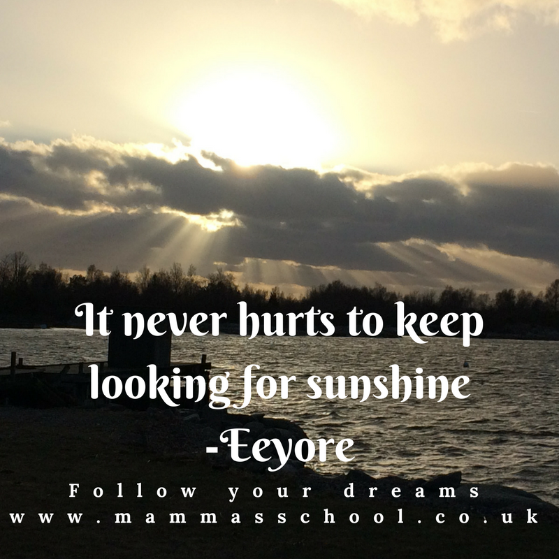 Inspiration Wednesday -be positive, look on the bright side, look for sunshine, optimistic, quote, quotes, www.mammasschool.co.uk