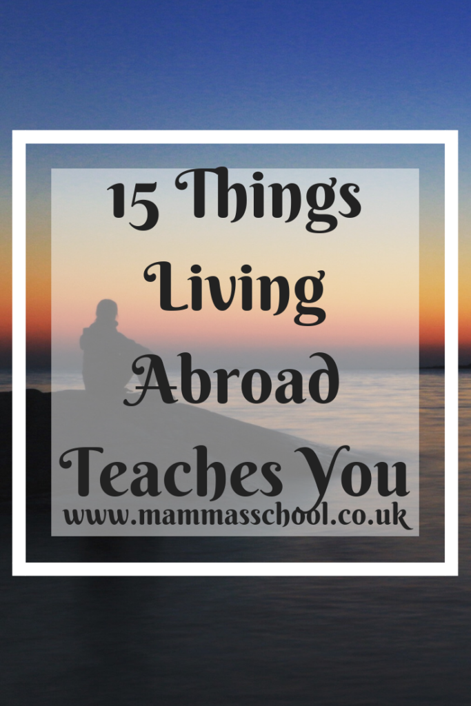 15 things living abroad teaches you, moving abroad, expat, expat life, lessons from moving abroad, www.mammasschool.co.uk