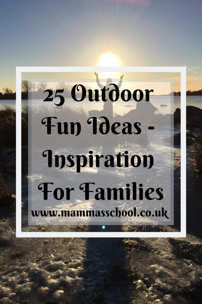 25 outdoor fun ideas - inspiration for families, outdoor fun, outdoor activities, outdoor ideas, outdoor kids, outdoor families, outdoor play, nature play, www.mammasschool.co.uk