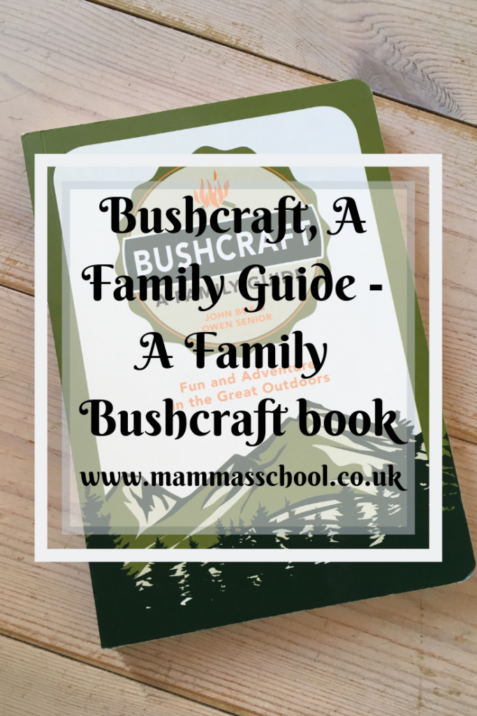 Bushcraft, A Family guide - A Family bushcraft book, bushcraft book, bushcraft, survival tips, outdoor family fun, outdoor fun, outdoor play, nature play, www.mammasschool.co.uk